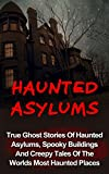 img - for Haunted Asylums: Volume 2: True Ghost Stories Of Haunted Asylums, Spooky Buildings And Creepy Tales Of The Worlds Most Haunted Places (Haunted Asylums ... Haunted Asylums Books, Haunted Places,) book / textbook / text book