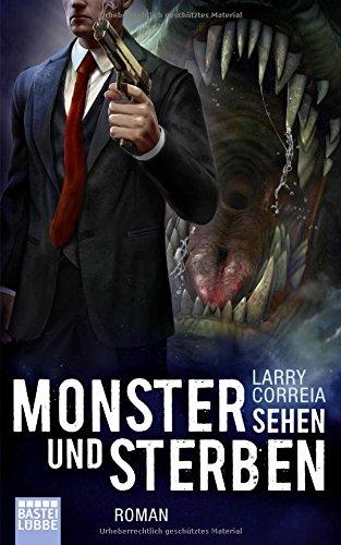 Larry Correia: Monster sehen und sterben