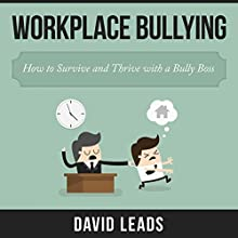 Workplace Bullying: How to Survive and Thrive with a Bully Boss (       UNABRIDGED) by David Leads, Relationship Up Narrated by Steve Barnes