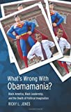 img - for What's Wrong with Obamamania?: Black America, Black Leadership, and the Death of Political Imagination book / textbook / text book