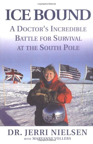 Ice Bound: A Doctor's Incredible Battle for Survival at the South Pole, Dr. Jerri Nielsen; Maryanne Vollers