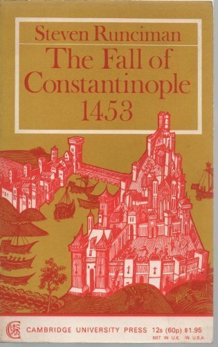 The Fall of Constantinople, 1453, by Steven Runciman