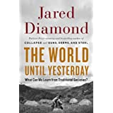 The World Until Yesterday: What Can We Learn from Traditional Societies? ~ Jared Diamond