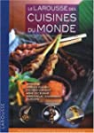 LAROUSSE DES CUISINES DU MONDE (LE) :...