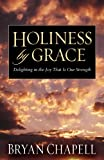 Holiness by Grace: Delighting in the Joy That Is Our Strength (1581344651) by Chapell, Bryan