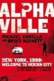 Michael Codella Alphaville: New York, 1988: Welcome to Heroin City