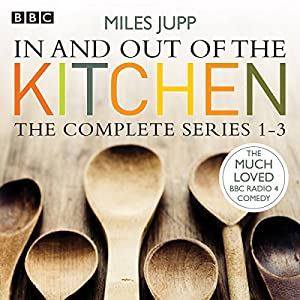 In and Out of the Kitchen, Series 1, 2, and 3 Audiobook