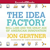 The Idea Factory: Bell Labs and the Great Age of American Innovation | [Jon Gertner]