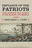 img - for Defiance of the Patriots: The Boston Tea Party and the Making of America by Benjamin L. Carp (14-Oct-2011) Paperback book / textbook / text book