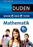 Wissen - Üben - Testen: Mathematik 6. Klasse: Ideal zur Vorbereitung auf Klassenarbeiten. Für Gymnasium und Gesamtschule