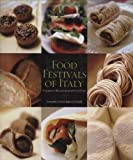 Food Festivals of Italy: Celebrated Recipes from 50 Food Fairs