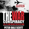 The War Conspiracy: JFK, 9/11, and the Deep Politics of War (       UNABRIDGED) by Peter Dale Scott Narrated by Noah Michael Levine
