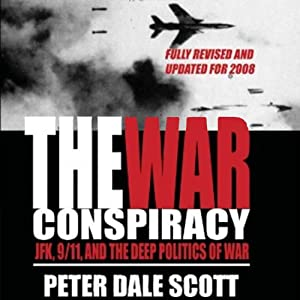 The War Conspiracy: JFK, 9/11, and the Deep Politics of War | [Peter Dale Scott]