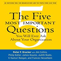 The Five Most Important Questions: You Will Ever Ask About Your Organization (       UNABRIDGED) by Peter F. Drucker Narrated by Erik Synnestvedt
