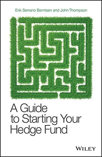 A Guide to Starting Your Hedge Fund: A Practitioner's Guide (Wiley Finance)