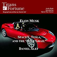 Elon Musk: SpaceX, Tesla, and the Holy Grail (       UNABRIDGED) by Daniel Alef Narrated by Baron Ron Herron
