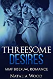 MMF BISEXUAL ROMANCE: Threesome Desires (MMF Bisexual Erotica, Threesome, MMF Bisexual Threesome, MMF bisexual romance, gay romance, bisexual menage, menage romance)