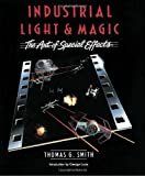 Industrial Light and Magic: The Art of Special Effects (0345322630) by Smith, Thomas