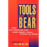 Tools of the Bear: How Any Investor Can Make Money When Stocks Go Down ~ Charles J. Caes