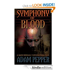 Free Kindle Book: Symphony of Blood, A Hank Mondale Supernatural Case, by Adam Pepper. Publication Date: July 22, 2011