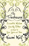 The Treehouse: Eccentric Wisdom on How to Live, Love and See (1844082458) by Wolf, Naomi