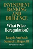 Investment Banking and Diligence: What Price Deregulation?