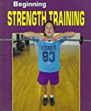 img - for Beginning Strength Training (Beginning Sports) book / textbook / text book