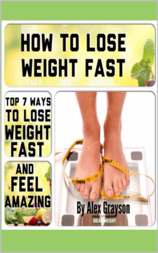 How To Lose Weight Fast: Top 7 Ways To Lose Weight Fast And Feel Amazing (How To Lose Weight, How To Lose Weight Fast, How To Lose Weight Quick)