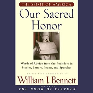 Our Sacred Honor: Stories Letters Songs Poems Speeches Hymns Birth Nation | [William J. Bennett]