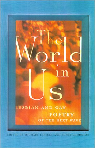 The World in Us: Lesbian and Gay Poetry of the Next Wave (Stonewall Inn editions)