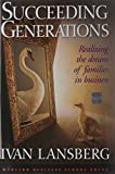 Succeeding Generations: Realizing the Dream of Families in Business