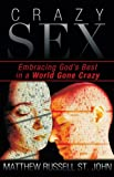 img - for Crazy Sex : Embracing God's Best in a World Gone Crazy book / textbook / text book