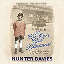 The Co-Op's Got Bananas: A Memoir of Growing Up in the Post-War North Audiobook by Hunter Davies Narrated by Cameron Stewart