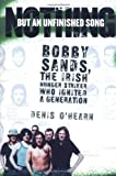 img - for Nothing But an Unfinished Song: Bobby Sands, the Irish Hunger Striker Who Ignited a Generation book / textbook / text book