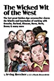 img - for The Wicked Wit of the West: The Last Great Golden Age Screenwriter Shares the Hilarity and Heartaches of Working With Groucho, Garland, Gleason, Burns, Berle, Benny, and many more book / textbook / text book