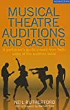 Musical Theatre Auditions and Casting: A performers guide viewed from both sides of the audition table