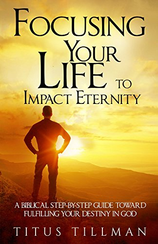 Focusing Your Life To Impact Eternity by Titus Tillman ebook deal