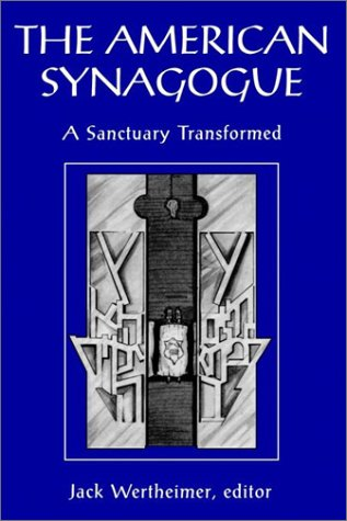 The American Synagogue: A Sanctuary Transformed (Brandeis Series in America)