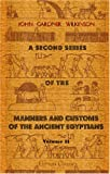 echange, troc John Gardner Wilkinson - A Second Series of the Manners and Customs of the Ancient Egyptians, Including Their Religion, Agriculture, &c: Volume 2