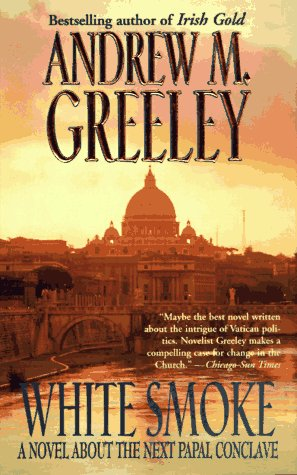 White Smoke: A Novel of Papal Election, ANDREW M. GREELEY