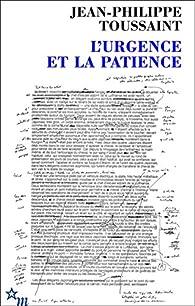 L'urgence et la patience par Jean-Philippe Toussaint