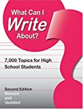 What Can I Write About: 7,000 Topics for High School Students
