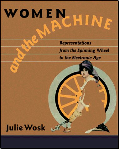 Women And The Machine: Representations From The Spinning Wheel To The Electronic Age