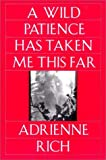 A Wild Patience Has Taken Me This Far: Poems 1978-1981 (039331037X) by Rich, Adrienne