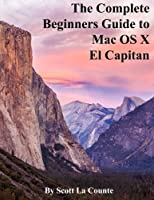 The Complete Beginners Guide to Mac OS X El Capitan Front Cover