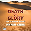 Death or Glory: The Flaming Sword (       UNABRIDGED) by Michael Asher Narrated by Paul Thornley