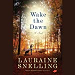Wake the Dawn: A Novel | Lauraine Snelling