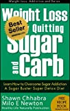 img - for Weight Loss by Quitting Sugar and Carb - Learn How to Overcome Sugar Addiction - A Sugar Buster Super Detox Diet (Weight Loss, Addiction and Detox) book / textbook / text book