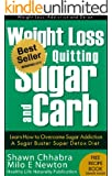 Weight Loss by Quitting Sugar and Carb - Learn How to Overcome Sugar Addiction - A Sugar Buster Super Detox Diet (Weight Loss, Addiction and Detox Book 1) (English Edition)