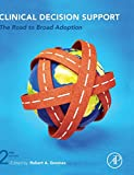 Clinical Decision Support, Second Edition: The Road to Broad Adoption